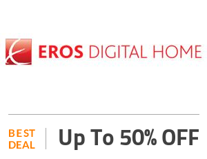 Eros Digital Home Deal: EROS Sale: Up to 50% OFF  SiteWide Off